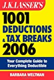 Weltman, Barbara: J.K. Lasser's 1001 Deductions and Tax Breaks 2006: The Complete Guide to Everything Deductible