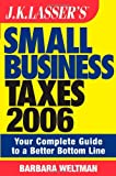 Weltman, Barbara: JK Lasser's Small Business Taxes 2006: Your Complete Guide to a Better Bottom Line