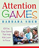 Sher, Barbara: Attention Games: 101 Fun, Easy Games That Help Kids Learn To Focus