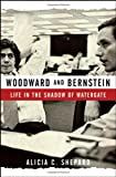 Shepard, Alicia C.: Woodward and Bernstein: Life in the Shadow of Watergate
