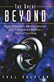 Paul Halpern: The Great Beyond: Higher Dimensions, Parallel Universes and the Extraordinary Search for a Theory of Everything