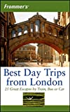Brewer, Stephen: Frommer&#39;s Best Day Trips from London: 25 Great Escapes by Train, Bus or Car