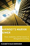 Edersheim, Elizabeth Haas: Mckinsey&#39;s Marvin Bower: Vision, Leadership, And the Creation of Management Consulting