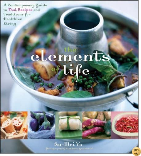 TThe Elements of Life: A Contemporary Guide to Thai Recipes and Traditions for Healthier Living