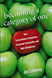 Calloway, Joe: Becoming a Category of One: How Extraordinary Companies Transcend Commodity And Defy Comparison