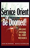 Schmelzer, Ron: Service Orient or Be Doomed!: How Service Orientation Will Change Your Business