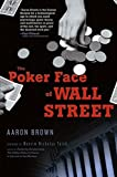 Brown, Aaron: The Poker Face of Wall Street