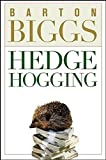 Biggs, Barton: Hedge Hogging