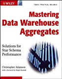 Adamson, Christopher: Mastering Data Warehouse Aggregates: Solutions for Star Schema Performance