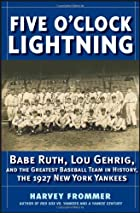 Five OClock Lightning: Babe Ruth, Lou Gehrig…