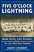 Five OClock Lightning: Babe Ruth, Lou Gehrig…