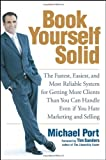 Port, Michael: Book Yourself Solid: The Fastest, Easiest, And Most Reliable System for Getting More Clients Than You Can Handle Even If You Hate Marketing And Selling