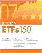 Morningstar ETF 150: 2007 by Morningstar…