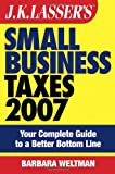 Weltman, Barbara: JK Lasser's Small Business Taxes 2007: Your Complete Guide to a Better Bottom Line