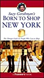 Gershman, Suzy: Suzy Gershman&#39;s Born to Shop New York: The Ultimate Guide for Travelers Who Love to Shop
