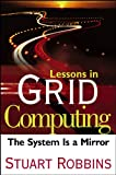 Robbins, Stuart: Lessons in Grid Computing: The System Is a Minor