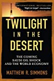 Simmons, Matthew R.: Twilight in the Desert: The Coming Saudi Oil Shock And the World Economy