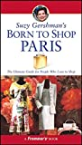 Gershman, Suzy: Suzy Gershman&#39;s Born to Shop Paris