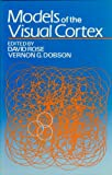 Rose, David: Models of the Visual Cortex