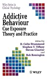 Drummond, D. Colin: Addictive Behaviour: Cue Exposure Theory and Practice
