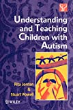Jordan, Rita: Understanding and Teaching Children With Autism