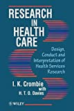 Crombie, I. K.: Research in Health Care: Design, Conduct and Interpretation of Health Services Research