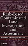 Petts, Judith: Risk-Based Contaminated Land Investigation and Assessment