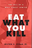 Regan, Milton C.: Eat What You Kill: The Fall of a Wall Street Lawyer