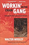 Mosley, Walter: Workin' on the Chain Gang: Shaking Off the Dead Hand of History (Class : Culture)