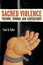 Sacred Violence: Torture, Terror, and…