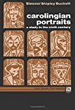 Duckett, Eleanor Shipley: Carolingian Portraits: A Study in the Ninth Century