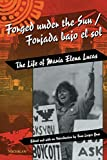 Buss, Fran Leeper: Forged Under the Sun: The Life of Maria Elena Lucas/Forjada Bajo El Sol