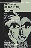 Murray, Timothy: Mimesis, Masochism, & Mime: The Politics of Theatricality in Contemporary French Thought