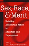 Crosby, Faye J.: Sex, Race, and Merit: Debating Affirmative Action in Education and Employment