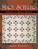 Marston, Gwen: Mary Schafer, American Quilt Maker
