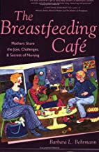 The Breastfeeding Cafe: Mothers Share the…
