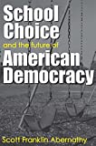 Abernathy, Scott: School Choice And The Future Of American Democracy
