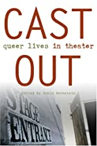 Cast Out: Queer Lives in Theater…