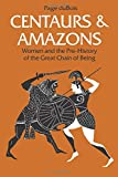 Dubois, Page: Centaurs and Amazons: Women and the Pre-History of the Great Chain of Being