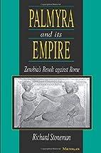 Palmyra and Its Empire: Zenobia's Revolt…