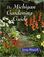 The Michigan Gardening Guide by Jerry…