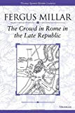Millar, Fergus: The Crowd in Rome in the Late Republic
