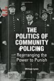 William Lyons: The Politics of Community Policing: Rearranging the Power to Punish (Law, Meaning, and Violence)