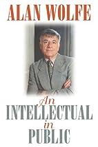 An Intellectual in Public by Alan Wolfe