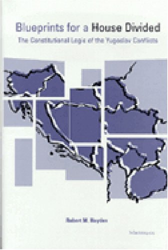 blueprints-for-a-house-divided-the-constitutional-logic-of-the-yugoslav-conflicts