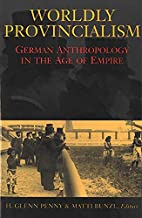 Worldly Provincialism: German Anthropology…