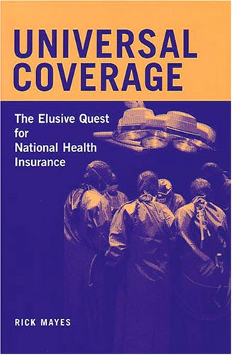 universal-coverage-the-elusive-quest-for-national-health-insurance-conversations-in-medicine-and-society