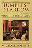 Roberts, Michael: The Humblest Sparrow: The Poetry of Venantius Fortunatus