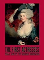 The First Actresses: From Nell Gwyn to Sarah…