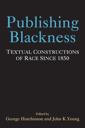 publishing-blackness-textual-constructions-of-race-since-1850-editorial-theory-and-literary-criticism